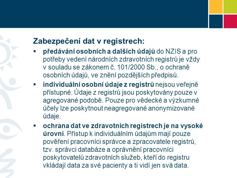 Zabezpečení dat v registrech:  předávání osobních a dalších údajů do NZIS a pro potřeby vedení národních zdravotních registrů je vždy v souladu se zákonem č.