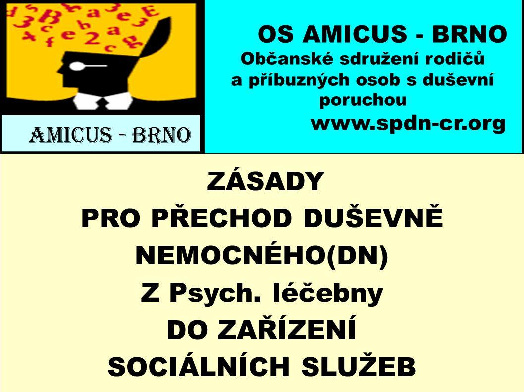 OS AMICUS - BRNO Občanské sdružení rodičů a příbuzných osob s duševní poruchou www.spdn-cr.org AMICUS - BRNO ZÁSADY PRO PŘECHOD DUŠEVNĚ NEMOCNÉHO(DN) Z Psych.