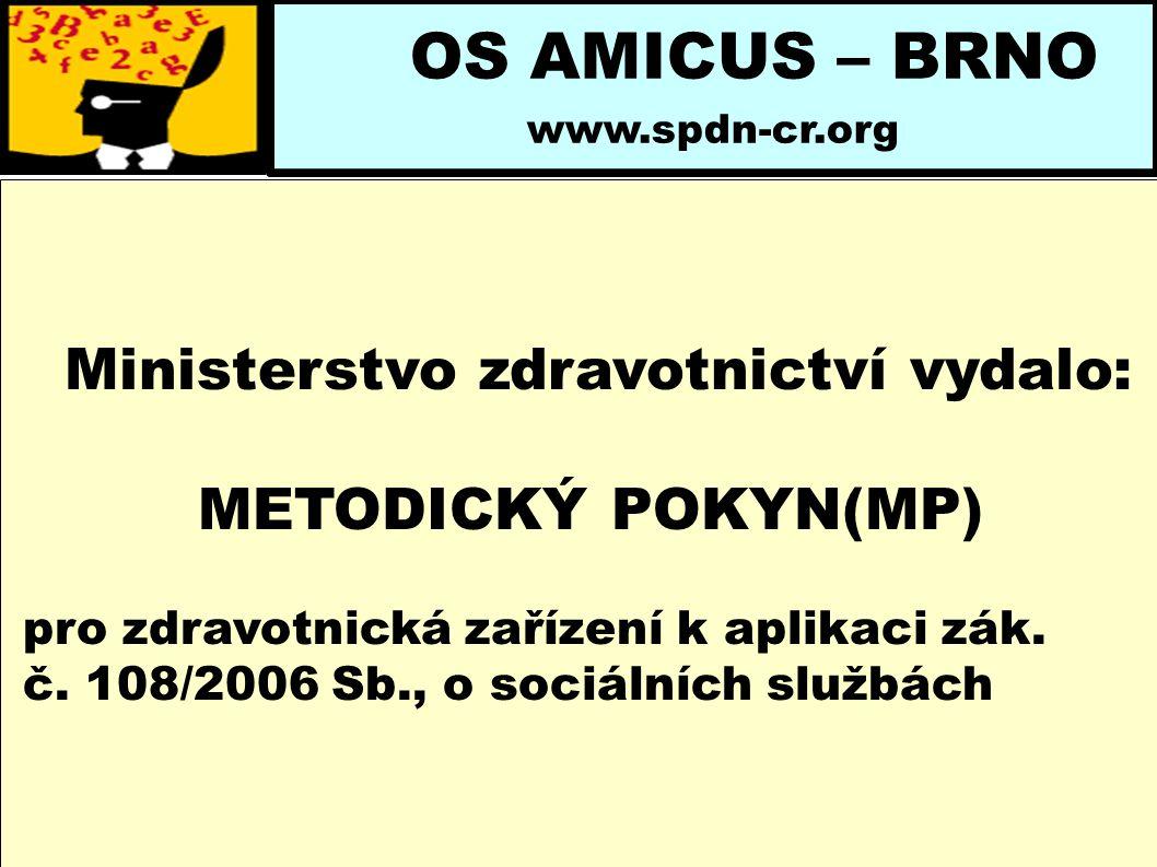 OS AMICUS – BRNO www.spdn-cr.org Ministerstvo zdravotnictví vydalo: METODICKÝ POKYN(MP) pro zdravotnická zařízení k aplikaci zák. č. 108/2006 Sb., o s