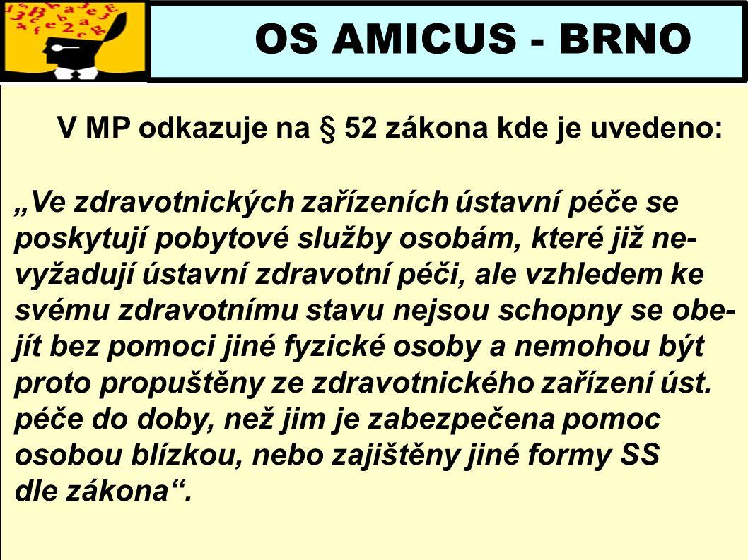"""OS AMICUS - BRNO V MP odkazuje na § 52 zákona kde je uvedeno: """"Ve zdravotnických zařízeních ústavní péče se poskytují pobytové služby osobám, které ji"""