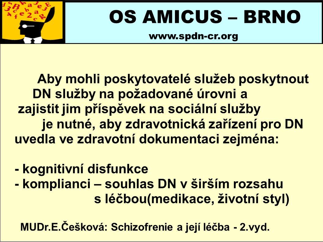 OS AMICUS – BRNO www.spdn-cr.org Aby mohli poskytovatelé služeb poskytnout DN služby na požadované úrovni a zajistit jim příspěvek na sociální služby