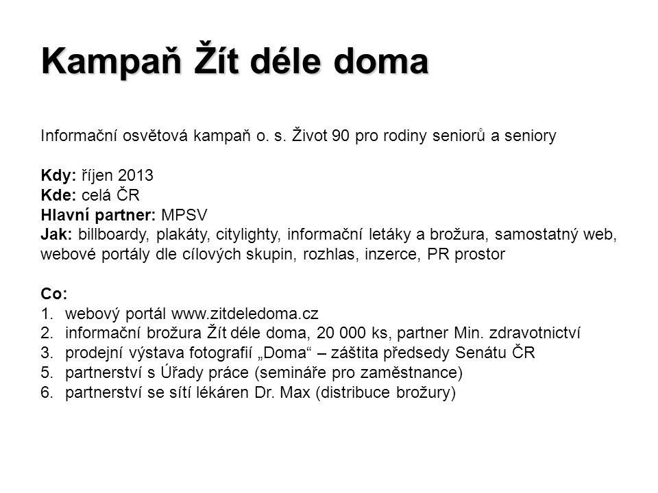Partneři kampaně: - MPSV - Český rozhlas 2 - rádio Classic FM - Pražský deník - RWE - JTI - Baxter - Úřady práce - další 2 v jednání Brožura Žít déle doma: - to stejné + Ministerstvo zdravotnictví + Cesta domů