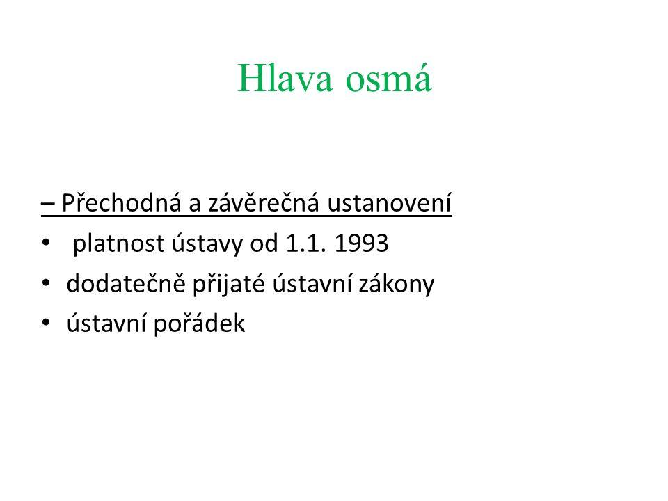 Hlava osmá – Přechodná a závěrečná ustanovení platnost ústavy od 1.1. 1993 dodatečně přijaté ústavní zákony ústavní pořádek