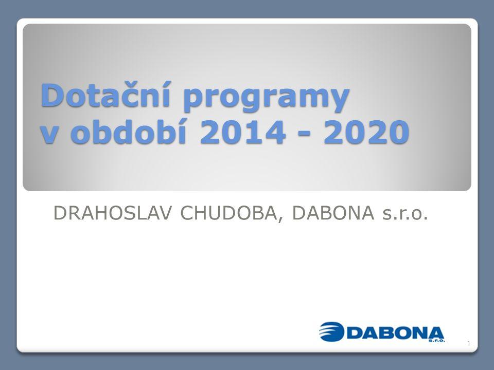 Dotační programy v období 2014 - 2020 DRAHOSLAV CHUDOBA, DABONA s.r.o. 1