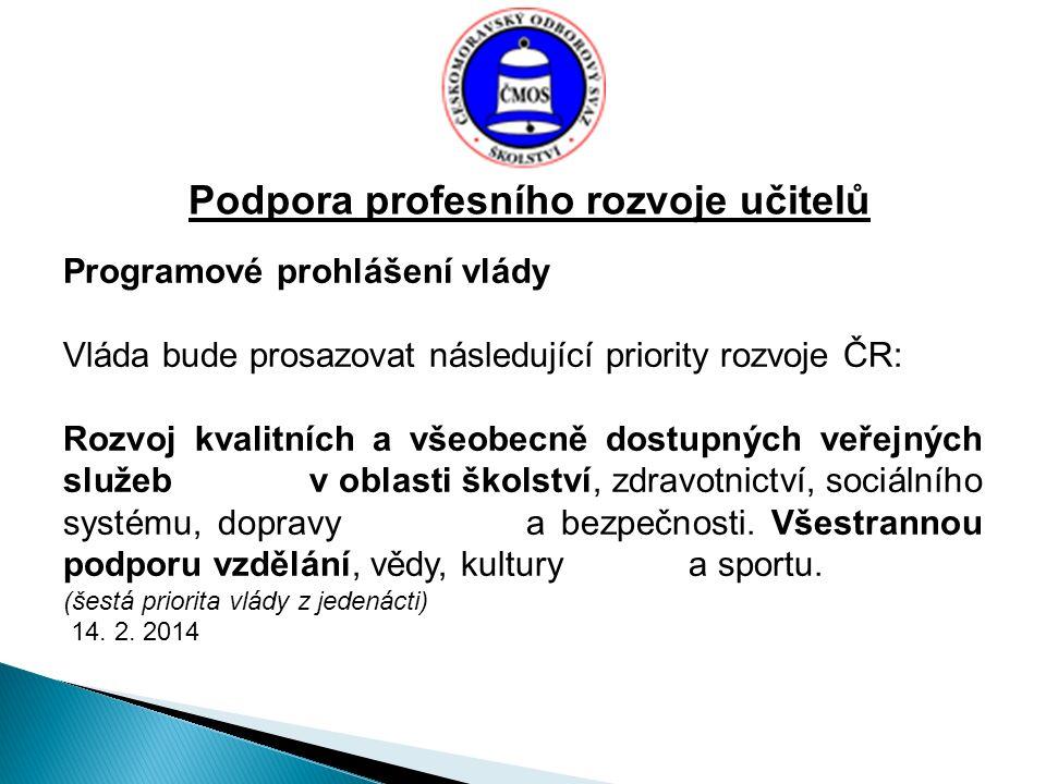 Podpora profesního rozvoje učitelů Programové prohlášení vlády Vláda bude prosazovat následující priority rozvoje ČR: Rozvoj kvalitních a všeobecně dostupných veřejných služeb v oblasti školství, zdravotnictví, sociálního systému, dopravy a bezpečnosti.