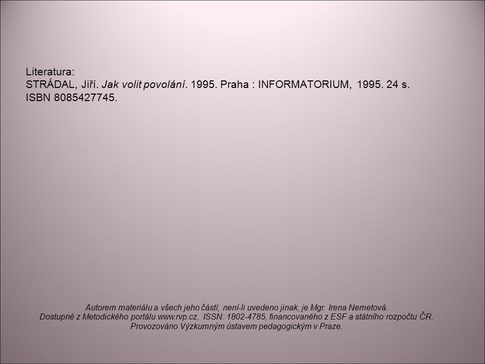 Literatura: STRÁDAL, Jiří. Jak volit povolání. 1995.