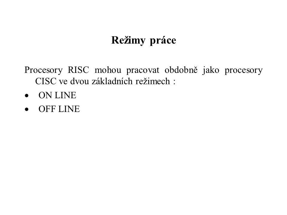 Režimy práce Procesory RISC mohou pracovat obdobně jako procesory CISC ve dvou základních režimech :  ON LINE  OFF LINE