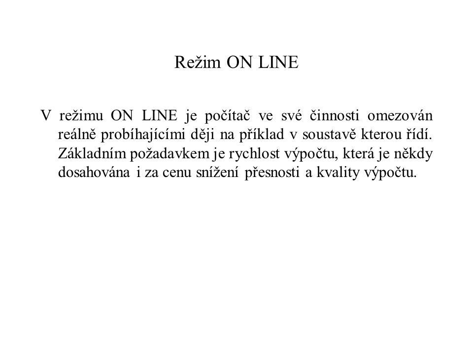 Režim ON LINE V režimu ON LINE je počítač ve své činnosti omezován reálně probíhajícími ději na příklad v soustavě kterou řídí.