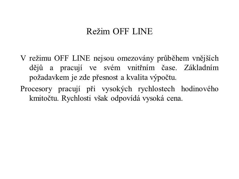 Režim OFF LINE V režimu OFF LINE nejsou omezovány průběhem vnějších dějů a pracují ve svém vnitřním čase.