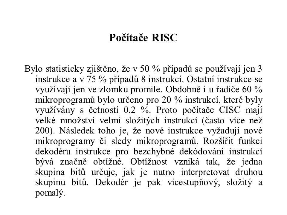 Počítače RISC Bylo statisticky zjištěno, že v 50 % případů se používají jen 3 instrukce a v 75 % případů 8 instrukcí.