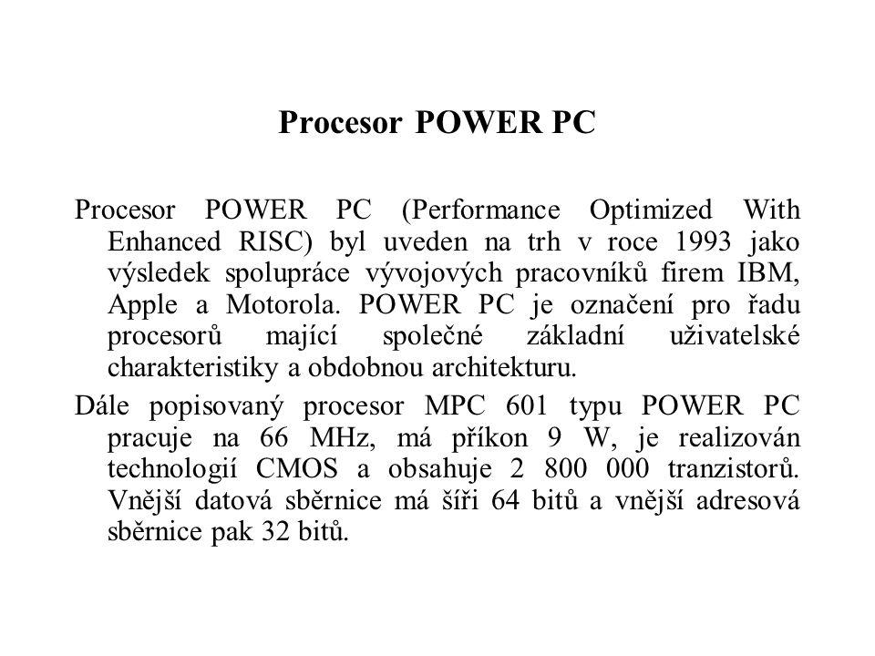 Procesor POWER PC Procesor POWER PC (Performance Optimized With Enhanced RISC) byl uveden na trh v roce 1993 jako výsledek spolupráce vývojových pracovníků firem IBM, Apple a Motorola.