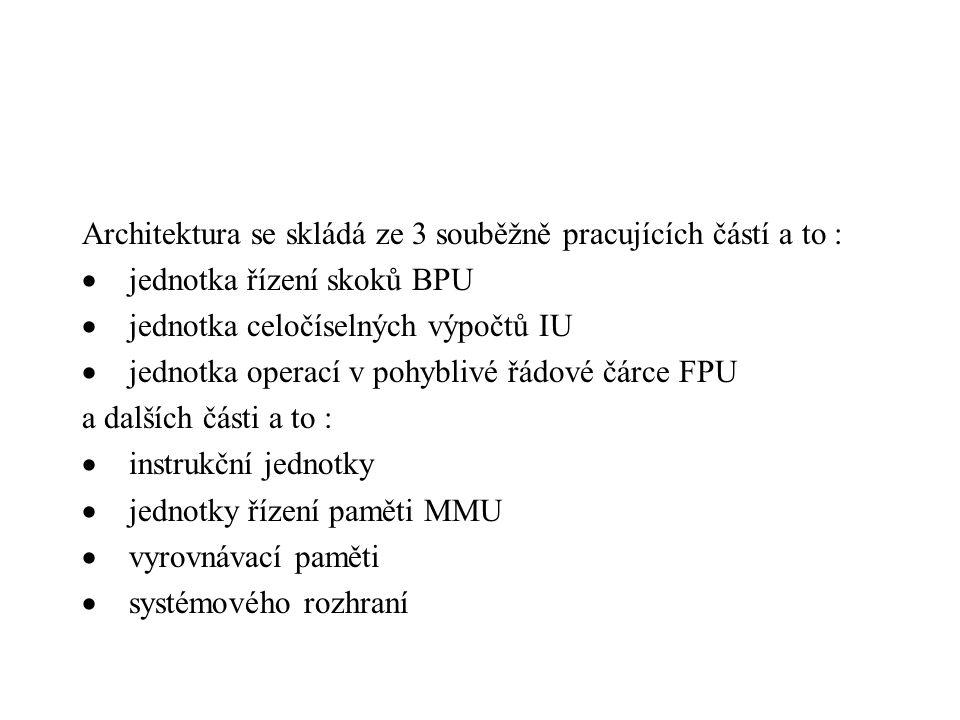 Architektura se skládá ze 3 souběžně pracujících částí a to :  jednotka řízení skoků BPU  jednotka celočíselných výpočtů IU  jednotka operací v pohyblivé řádové čárce FPU a dalších části a to :  instrukční jednotky  jednotky řízení paměti MMU  vyrovnávací paměti  systémového rozhraní