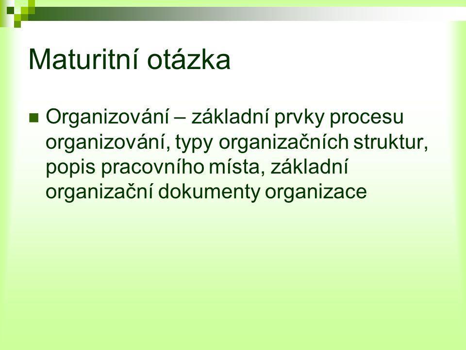 Maturitní otázka Organizování – základní prvky procesu organizování, typy organizačních struktur, popis pracovního místa, základní organizační dokumenty organizace