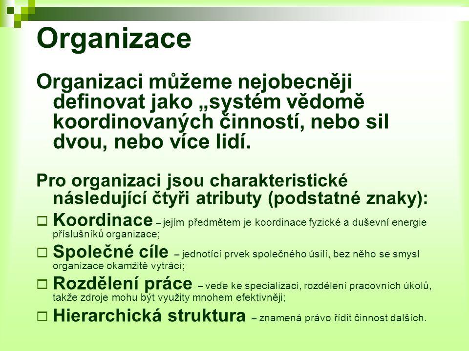 """Organizace Organizaci můžeme nejobecněji definovat jako """"systém vědomě koordinovaných činností, nebo sil dvou, nebo více lidí."""