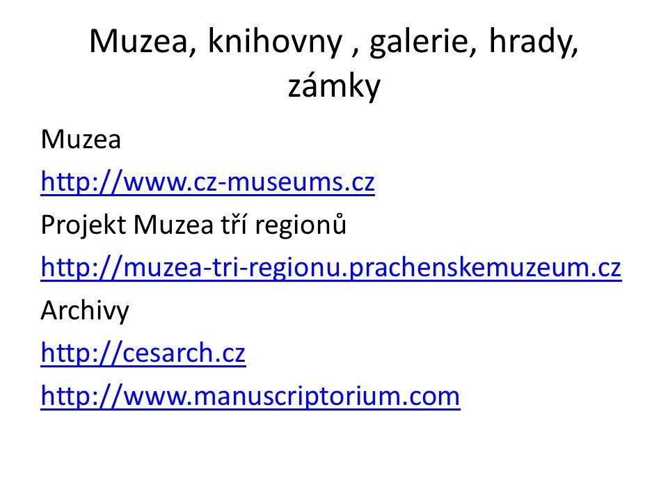 Muzea, knihovny, galerie, hrady, zámky Muzea http://www.cz-museums.cz Projekt Muzea tří regionů http://muzea-tri-regionu.prachenskemuzeum.cz Archivy http://cesarch.cz http://www.manuscriptorium.com