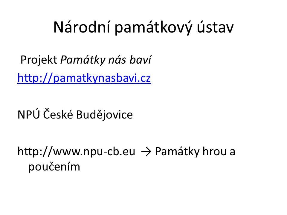 Národní památkový ústav Projekt Památky nás baví http://pamatkynasbavi.cz NPÚ České Budějovice http://www.npu-cb.eu → Památky hrou a poučením