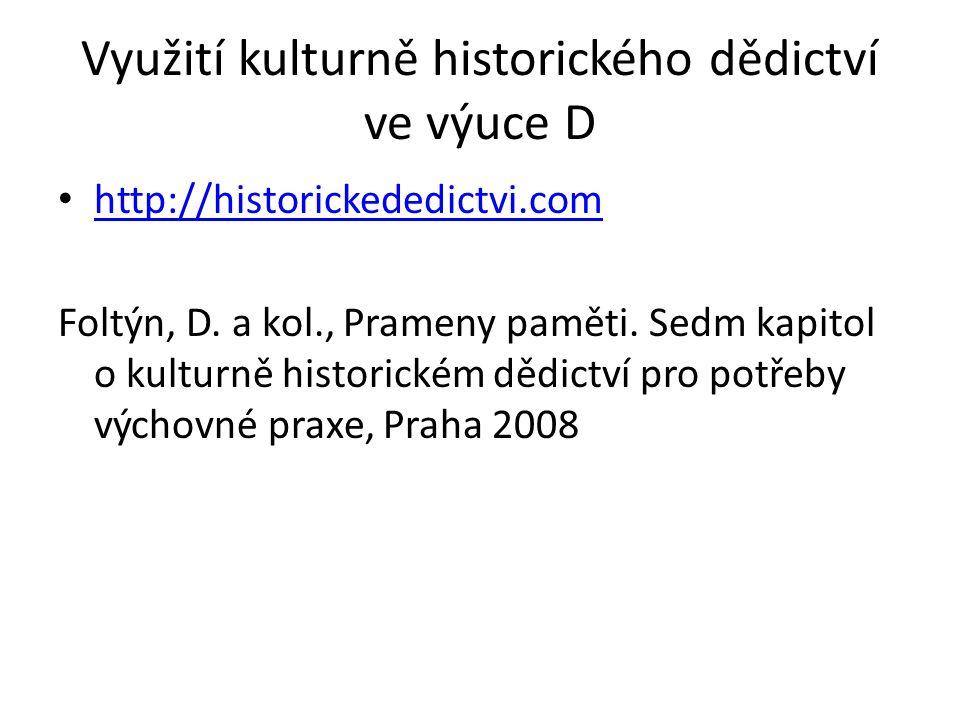 Využití kulturně historického dědictví ve výuce D http://historickededictvi.com Foltýn, D.
