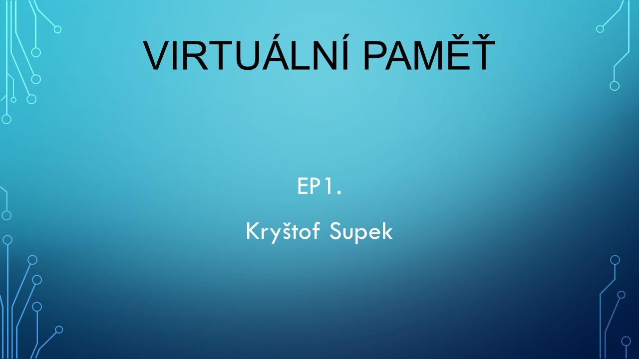 VIRTUÁLNÍ PAMĚŤ EP1. Kryštof Supek