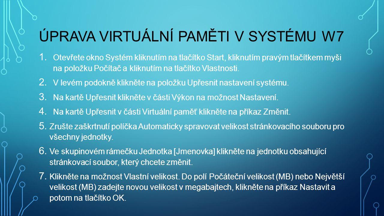 ÚPRAVA VIRTUÁLNÍ PAMĚTI V SYSTÉMU W7 1. Otevřete okno Systém kliknutím na tlačítko Start, kliknutím pravým tlačítkem myši na položku Počítač a kliknut