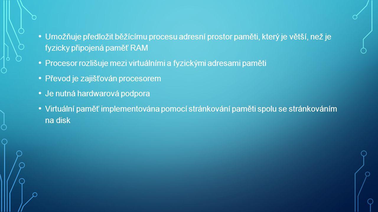 Umožňuje předložit běžícímu procesu adresní prostor paměti, který je větší, než je fyzicky připojená paměť RAM Procesor rozlišuje mezi virtuálními a fyzickými adresami paměti Převod je zajišťován procesorem Je nutná hardwarová podpora Virtuální paměť implementována pomocí stránkování paměti spolu se stránkováním na disk