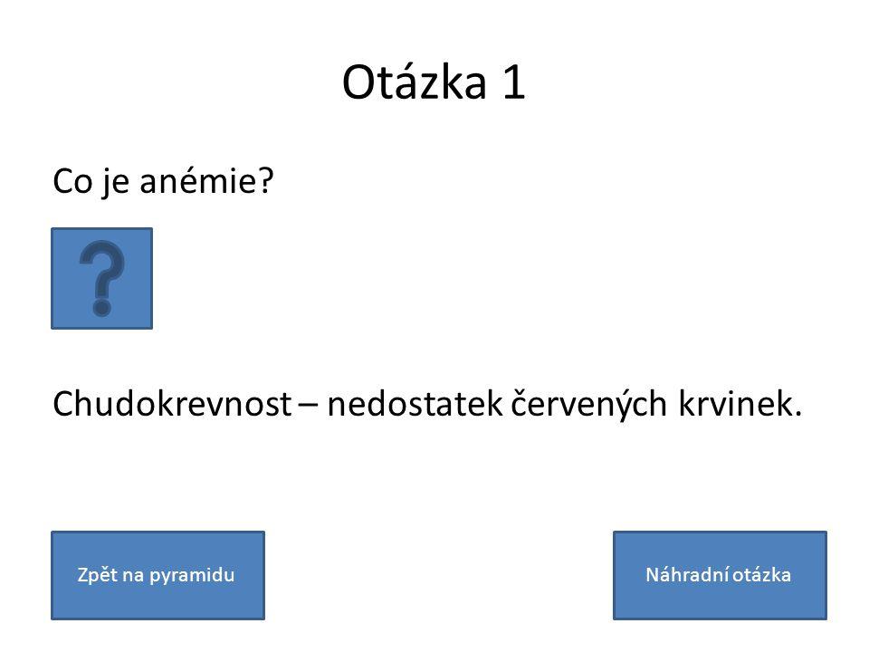 Otázka 1 Co je anémie. Chudokrevnost – nedostatek červených krvinek.