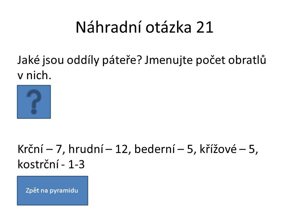 Náhradní otázka 21 Jaké jsou oddíly páteře. Jmenujte počet obratlů v nich.