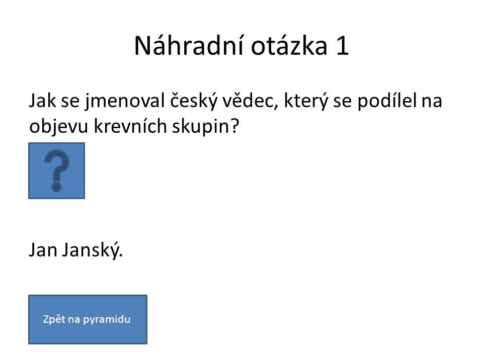 Náhradní otázka 1 Jak se jmenoval český vědec, který se podílel na objevu krevních skupin.