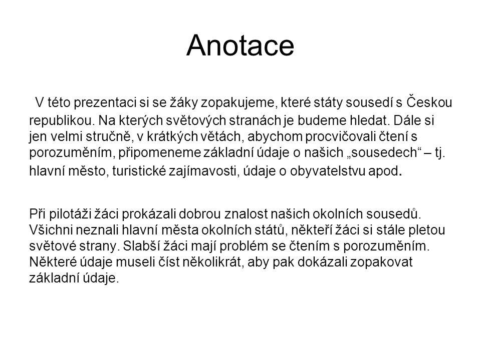 Anotace V této prezentaci si se žáky zopakujeme, které státy sousedí s Českou republikou.