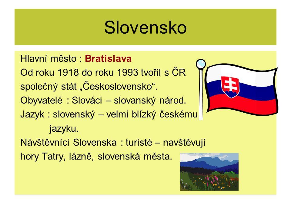 """Slovensko Hlavní město : Bratislava Od roku 1918 do roku 1993 tvořil s ČR společný stát """"Československo ."""
