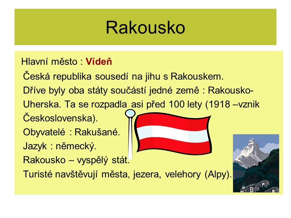 Rakousko Hlavní město : Vídeň Česká republika sousedí na jihu s Rakouskem.