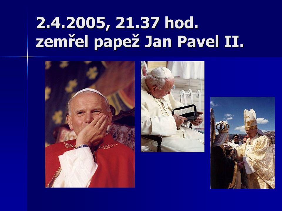 2.4.2005, 21.37 hod. zemřel papež Jan Pavel II.