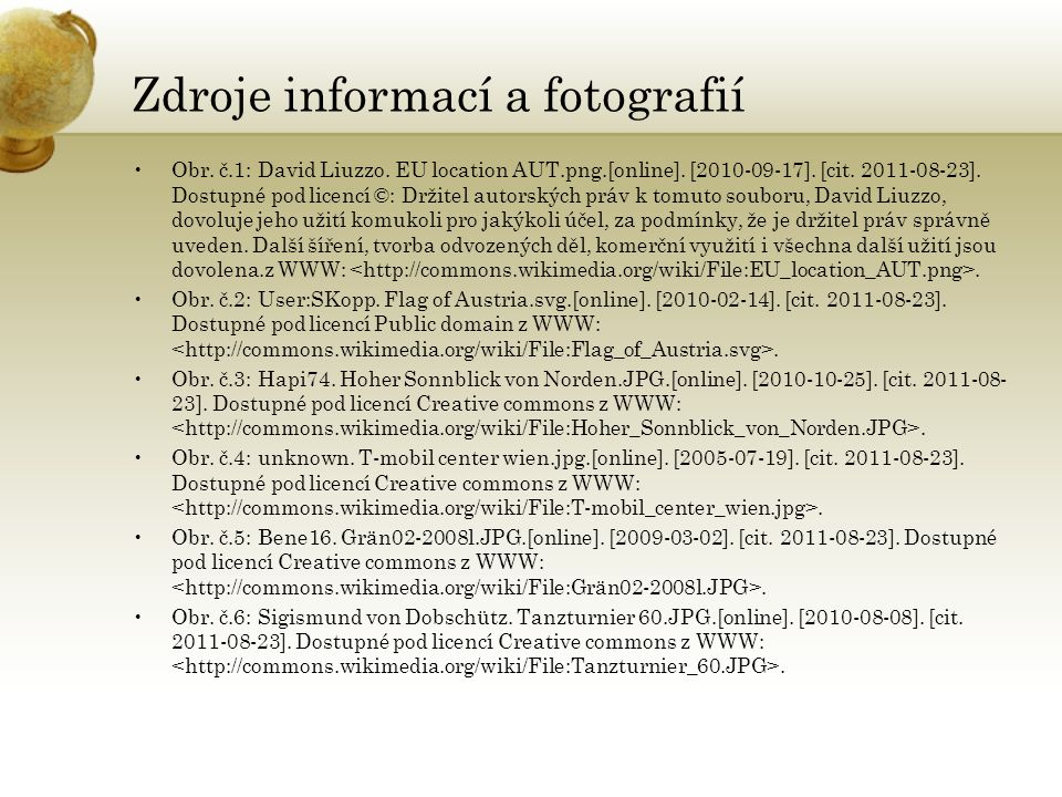 Zdroje informací a fotografií Obr. č.1: David Liuzzo. EU location AUT.png.[online]. [2010-09-17]. [cit. 2011-08-23]. Dostupné pod licencí ©: Držitel a