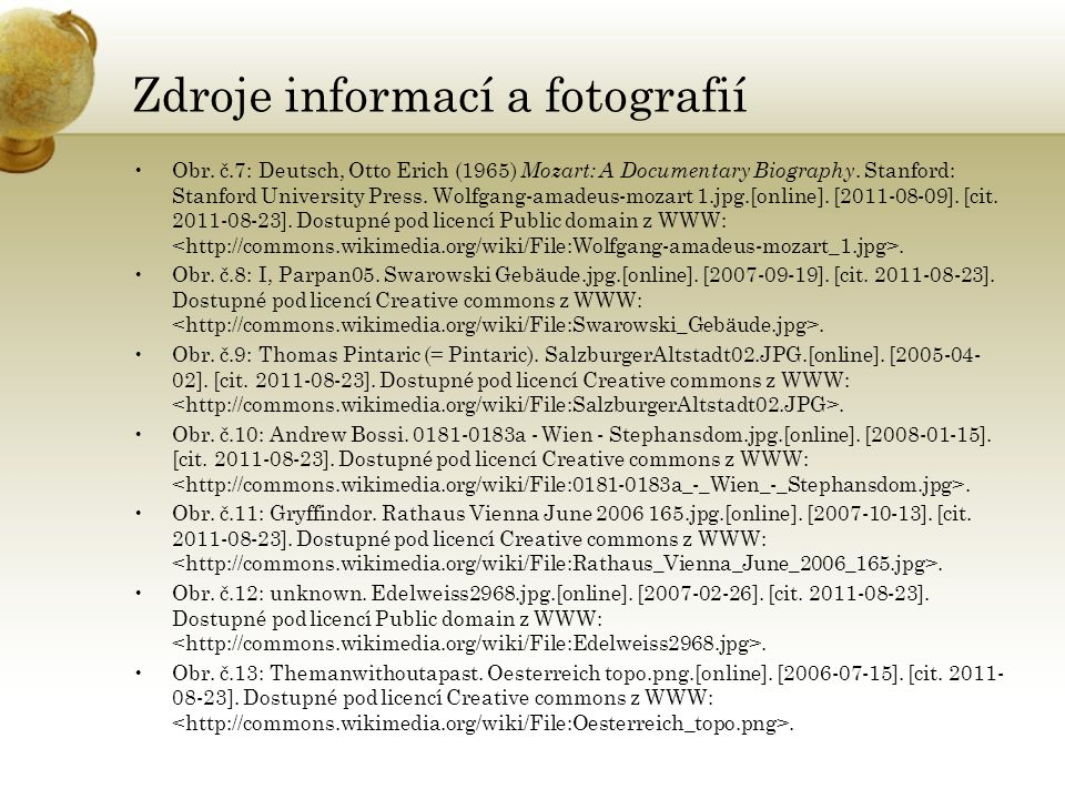 Zdroje informací a fotografií Obr. č.7: Deutsch, Otto Erich (1965) Mozart: A Documentary Biography. Stanford: Stanford University Press. Wolfgang-amad