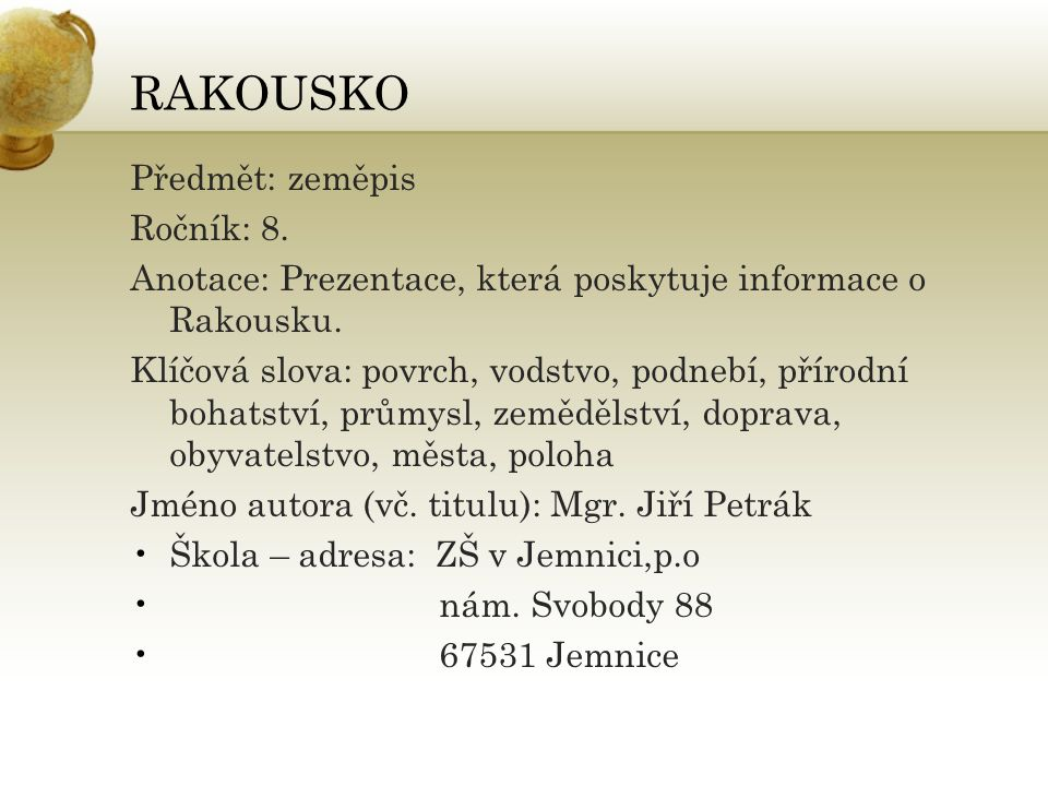 RAKOUSKO Předmět: zeměpis Ročník: 8. Anotace: Prezentace, která poskytuje informace o Rakousku. Klíčová slova: povrch, vodstvo, podnebí, přírodní boha