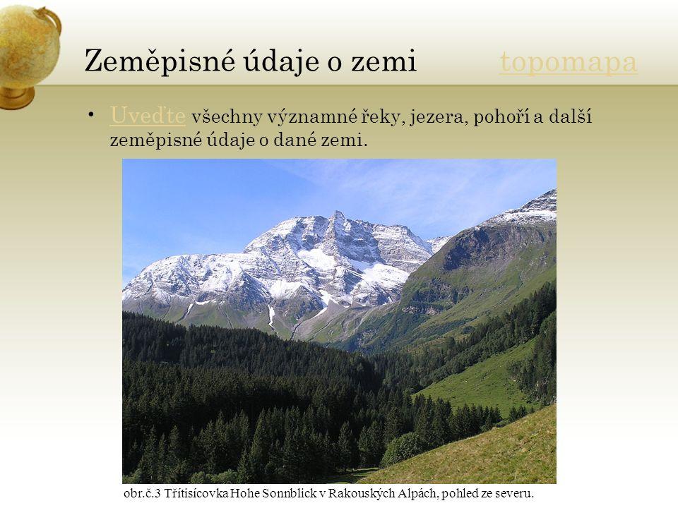 Zeměpisné údaje o zemi topomapatopomapa Uveďte všechny významné řeky, jezera, pohoří a další zeměpisné údaje o dané zemi.Uveďte obr.č.3 Třítisícovka H