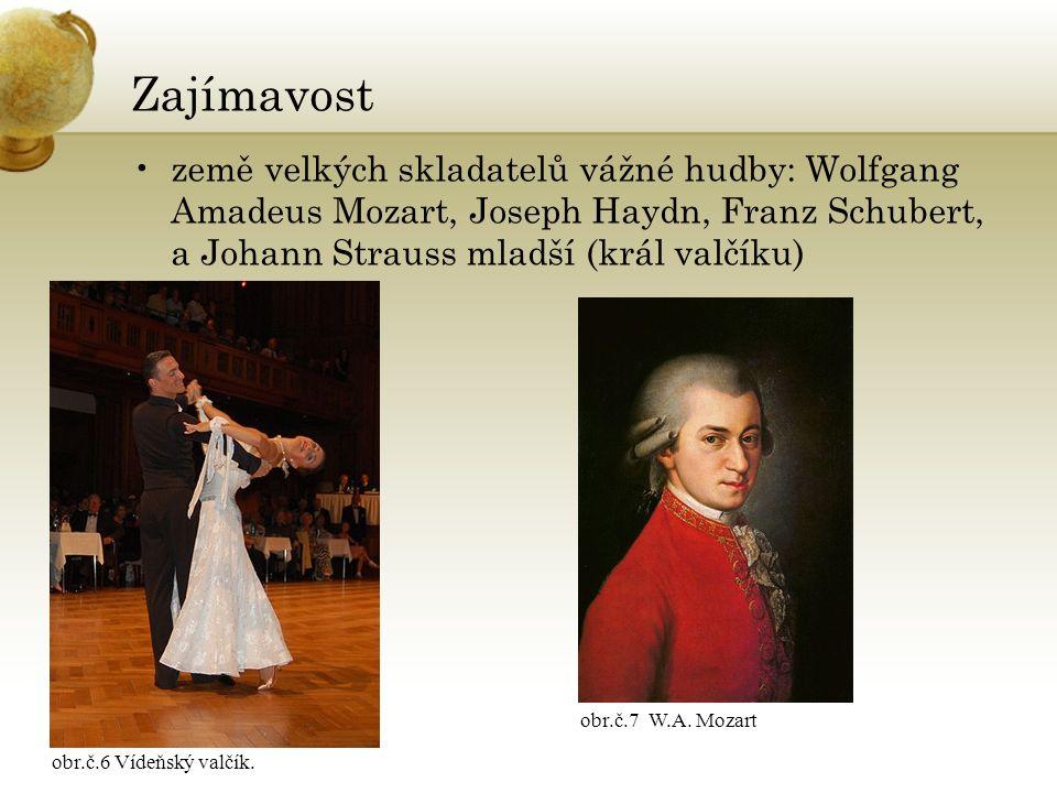 Zajímavost země velkých skladatelů vážné hudby: Wolfgang Amadeus Mozart, Joseph Haydn, Franz Schubert, a Johann Strauss mladší (král valčíku) obr.č.6