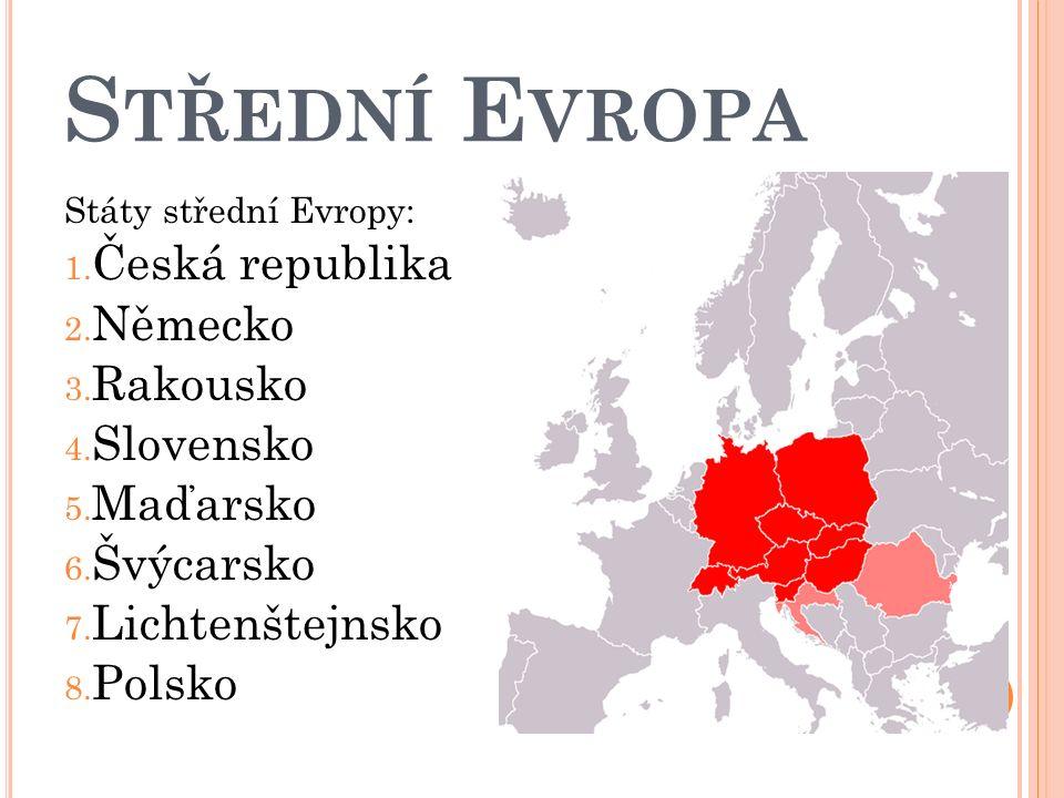 S TŘEDNÍ E VROPA Státy střední Evropy: 1. Česká republika 2.