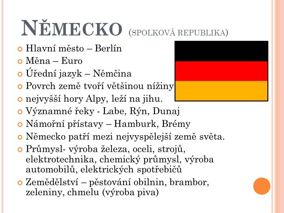 N ĚMECKO ( SPOLKOVÁ REPUBLIKA ) Hlavní město – Berlín Měna – Euro Úřední jazyk – Němčina Povrch země tvoří většinou nížiny nejvyšší hory Alpy, leží na jihu.