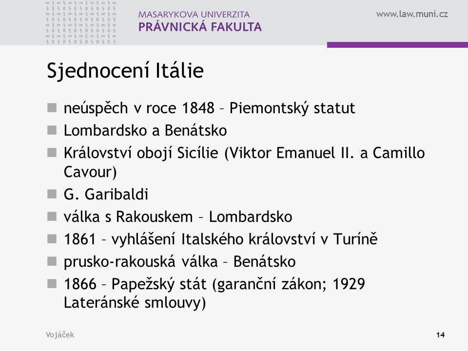 www.law.muni.cz Vojáček14 Sjednocení Itálie neúspěch v roce 1848 – Piemontský statut Lombardsko a Benátsko Království obojí Sicílie (Viktor Emanuel II