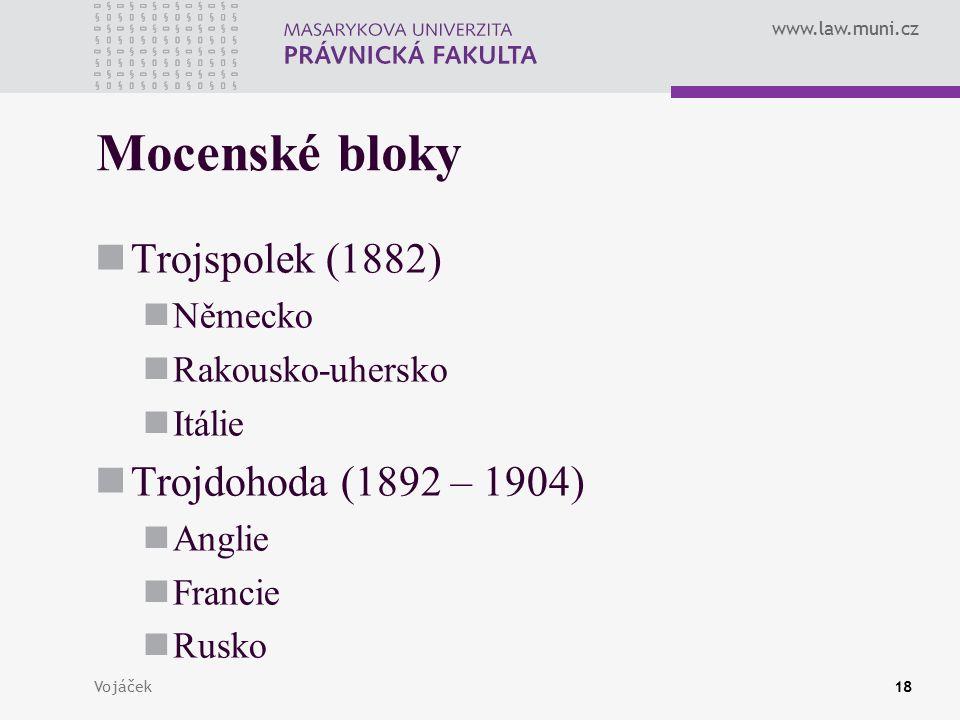 www.law.muni.cz Vojáček18 Mocenské bloky Trojspolek (1882) Německo Rakousko-uhersko Itálie Trojdohoda (1892 – 1904) Anglie Francie Rusko