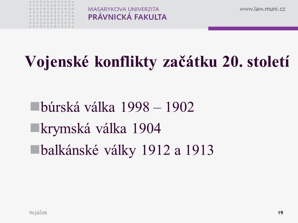 www.law.muni.cz Vojáček19 Vojenské konflikty začátku 20. století búrská válka 1998 – 1902 krymská válka 1904 balkánské války 1912 a 1913