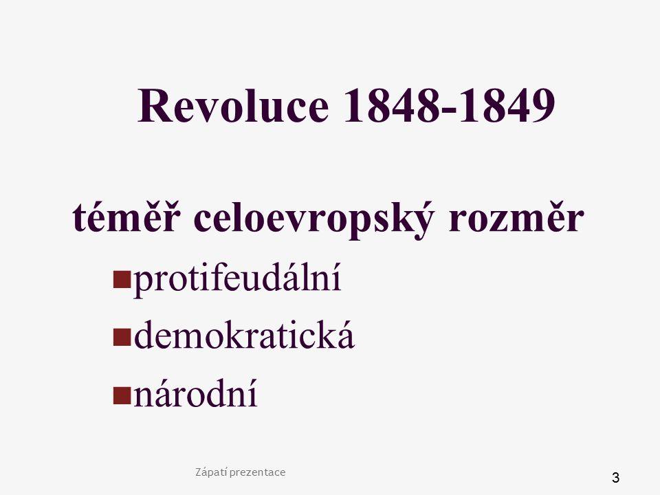 Zápatí prezentace 3 Revoluce 1848-1849 téměř celoevropský rozměr protifeudální demokratická národní