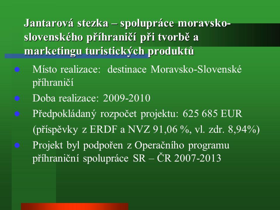 Jantarová stezka – spolupráce moravsko- slovenského příhraničí při tvorbě a marketingu turistických produktů Místo realizace: destinace Moravsko-Slovenské příhraničí Doba realizace: 2009-2010 Předpokládaný rozpočet projektu: 625 685 EUR (příspěvky z ERDF a NVZ 91,06 %, vl.