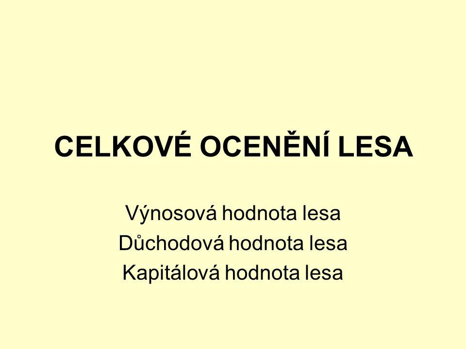 CELKOVÉ OCENĚNÍ LESA Výnosová hodnota lesa Důchodová hodnota lesa Kapitálová hodnota lesa
