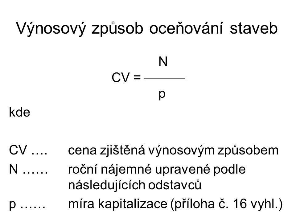 Výnosový způsob oceňování staveb N CV =  p kde CV ….cena zjištěná výnosovým způsobem N ……roční nájemné upravené podle následujících odstavců p ……míra kapitalizace (příloha č.