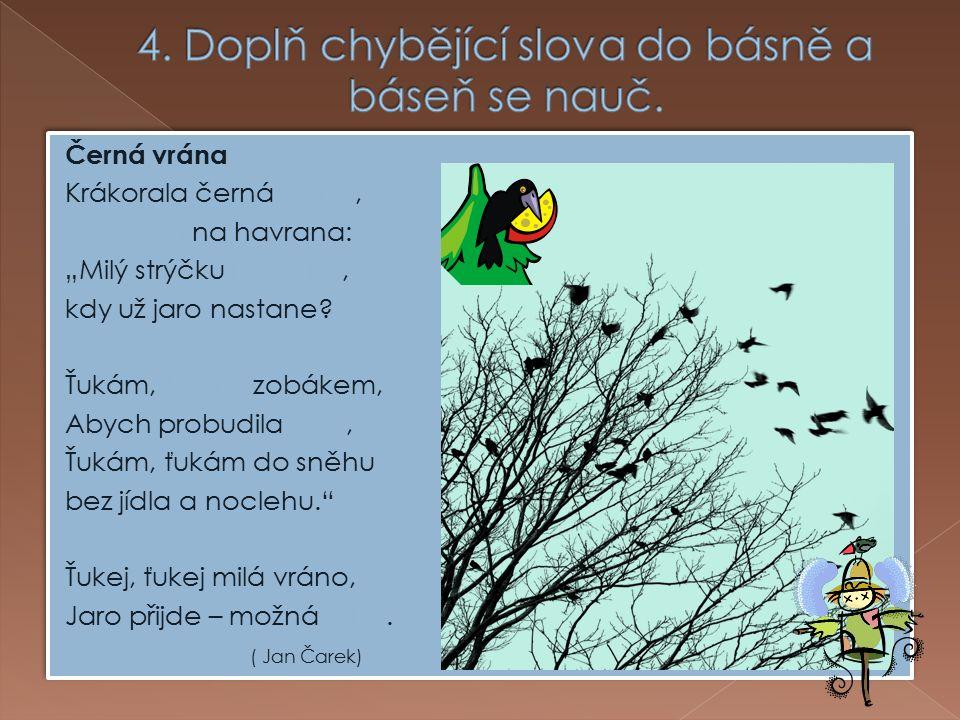 """Černá vrána Krákorala černá vrána, krákorala na havrana: """"Milý strýčku havrane, kdy už jaro nastane."""