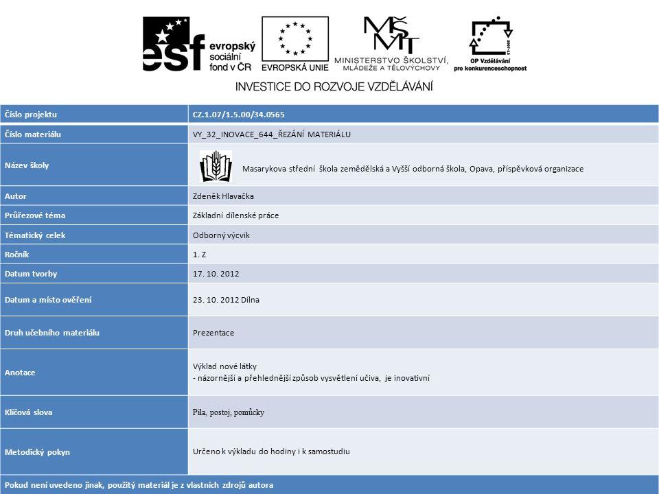 Číslo projektuCZ.1.07/1.5.00/34.0565 Číslo materiáluVY_32_INOVACE_644_ŘEZÁNÍ MATERIÁLU Název školy Masarykova střední škola zemědělská a Vyšší odborná
