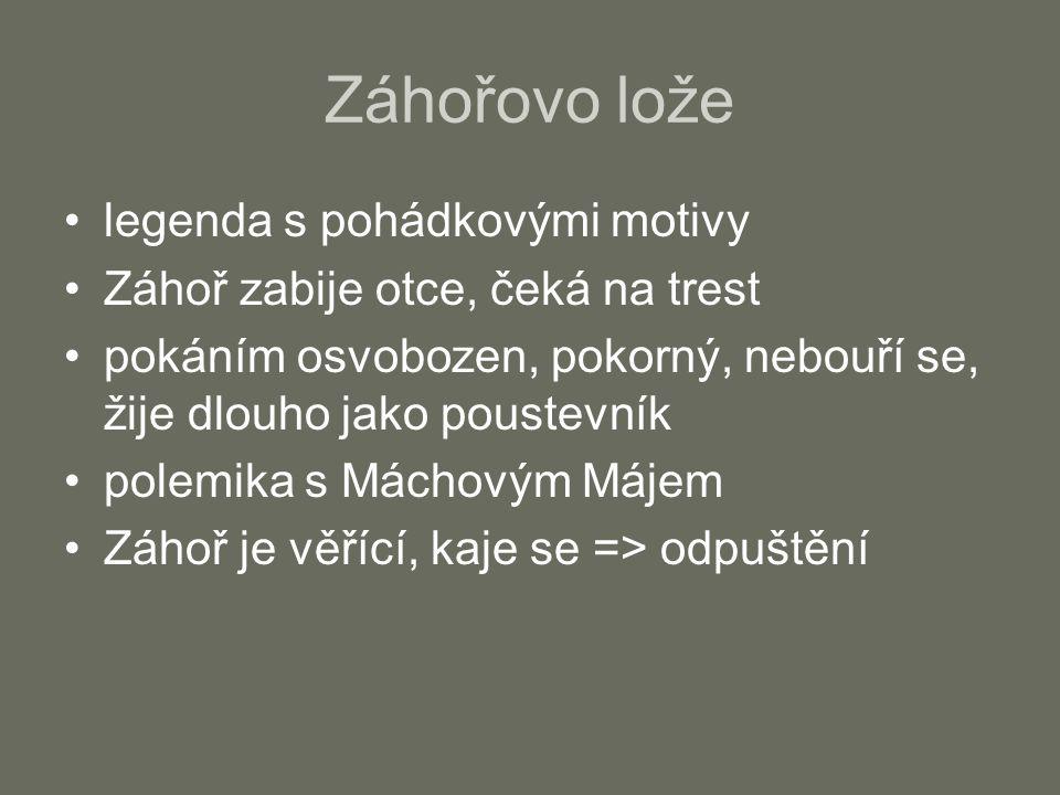 Záhořovo lože legenda s pohádkovými motivy Záhoř zabije otce, čeká na trest pokáním osvobozen, pokorný, nebouří se, žije dlouho jako poustevník polemi