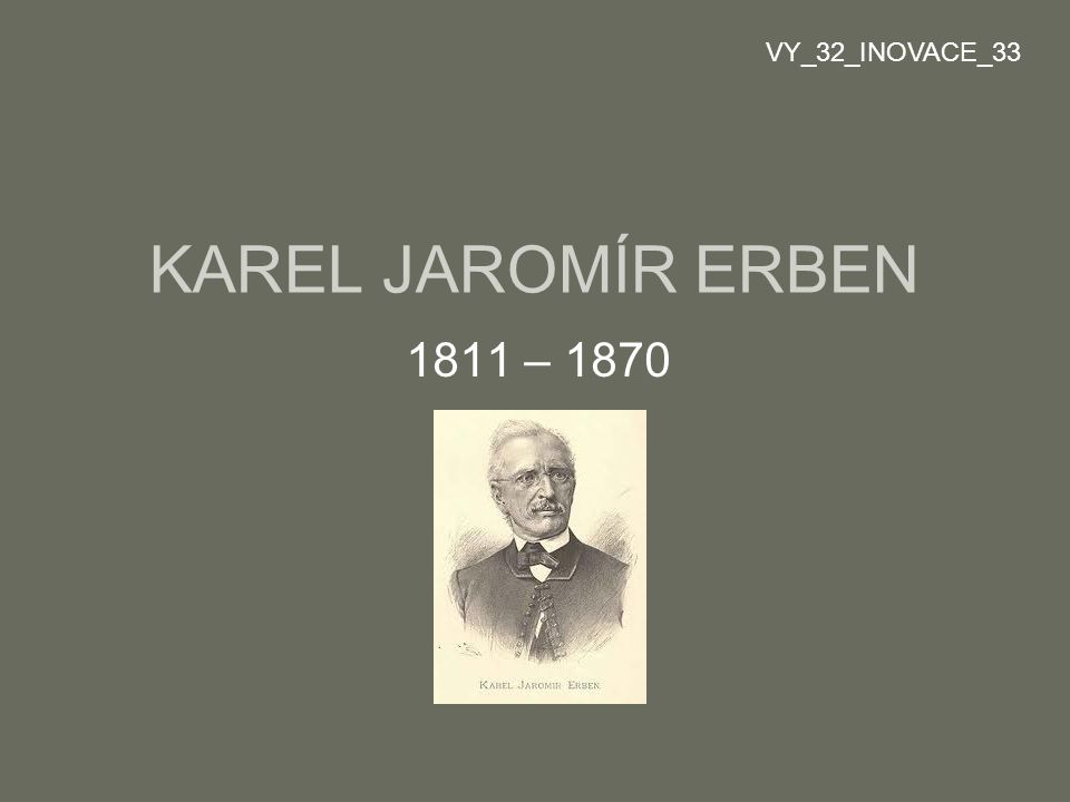 KAREL JAROMÍR ERBEN 1811 – 1870 VY_32_INOVACE_33