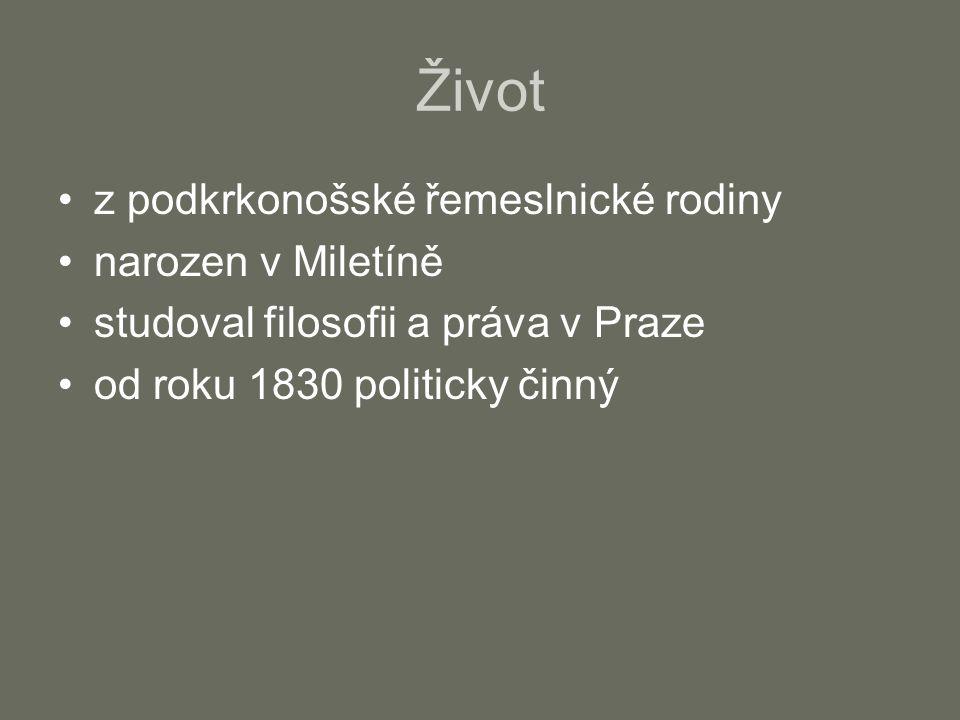 Život z podkrkonošské řemeslnické rodiny narozen v Miletíně studoval filosofii a práva v Praze od roku 1830 politicky činný